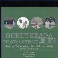 Coleccionismo deportivo: FRONTÓN GURUTZEAGA DE ZESTOA 1906-2006 127 PÁGS. FOTOS. Lote 164601994