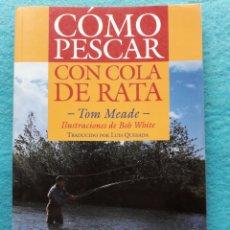 Coleccionismo deportivo: COMO PESCAR CON COLA DE RATA. TOM MEADE.. Lote 164647170