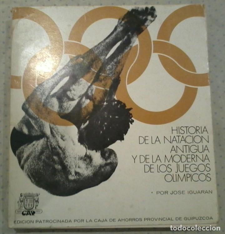 HISTORIA DE LA NATACIÓN ANTIGUA Y DE LA MODERNA DE LOS JUEGOD OILÍMPICOS JOSÉ IGUARÁN (Coleccionismo Deportivo - Libros de Deportes - Otros)