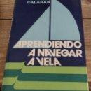 Coleccionismo deportivo: APRENDIENDO A NAVEGAR A VELA, H.A. CALAHAN. Lote 165513518