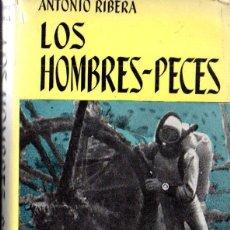 Coleccionismo deportivo: ANTONIO RIBERA : LOS HOMBRES PECES (JUVENTUD, 1962) SUBMARINISMO. Lote 166437634