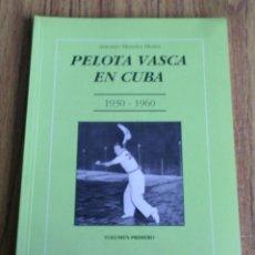 Coleccionismo deportivo: PELOTA VASCA EN CUBA 1930 – 1960 / CESTA PUNTA / ANTONIO MÉNDEZ MUÑIZ / CON FOTOGRAFÍAS A B/N. Lote 166834162