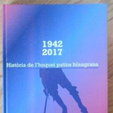 Coleccionismo deportivo: HISTORIA DE L'HOQUEI PATINS BLAUGRANA 1942-2017. CARLES GALLEN. 2019. F.C. BARCELONA. DEBIBL. Lote 166865524
