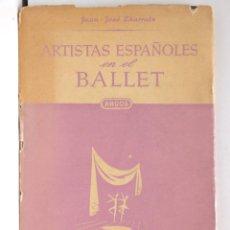 Coleccionismo deportivo: ARTISTAS ESPAÑOLES EN EL BALLET - ARGOS JUAN JOSÉ THARRATS. Lote 168001632