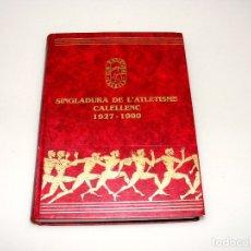Coleccionismo deportivo: SINGLADURA DE L'ATLETISME CALELLENC (CALELLA, BARCELONA) 1927 - 1990 - BUEN ESTADO.. Lote 168549680