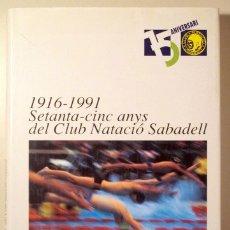Coleccionismo deportivo: SETANTA-CINC ANYS DEL CLUB NATACIO SABADELL 1916 - 1991 - SABADELL - IL·LUSTRAT. Lote 169841926