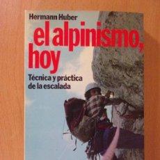 Coleccionismo deportivo: EL ALPINISMO HOY. TÉCNICA Y PRACTICA DE LA ESCALADA / HERMANN HUBER / 1983. PLANETA. Lote 171661572