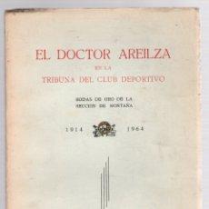 Coleccionismo deportivo: EL DOCTOR AREILZA EN LA TRIBUNA DEL CLUB DEPORTIVO. BODAS DE ORO DE LA SECCION DE MONTAÑA 1914-1964. Lote 173195120