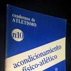 Coleccionismo deportivo: CUADERNOS DE ATLETISMO 10. ACONDICIONAMIENTO FISICO-ATLETICO.REAL FEDERACIÓN ESPAÑOLA DE ATLETISMO. . Lote 176636095