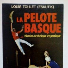 Coleccionismo deportivo: LA PELOTE BASQUE, HISTORIE, TECHNIQUE ET PRATIQUE (LOUIS TOULET) - EN FRANCÉS - . Lote 176784494