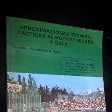 Coleccionismo deportivo: APROXIMACIONES TECNICO-TACTICAS AL HOCKEY HIERBA Y SALA. SANTIAGO FERNANDEZ ARAGUEZ. LIBRERIA DEPORT. Lote 176841990