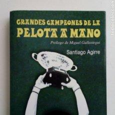 Coleccionismo deportivo: GRANDES CAMPEONES DE LA PELOTA A MANO (SANTIAGO AGIRRE, 2013) - PELOTA VASCA -. Lote 178097497