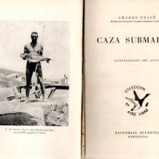 Coleccionismo deportivo: AMADEO TRAVE : CAZA SUBMARINA (JUVENTUD, 1947) SUBMARINISMO. Lote 178281168