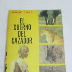 Coleccionismo deportivo: EL CUERNO DEL CAZADOR, RUARK ROBERT, EDIT. LUIS DE CARALT, PRIMERA EDICION 1963, MUY ILUSTRADO CON M. Lote 180444385