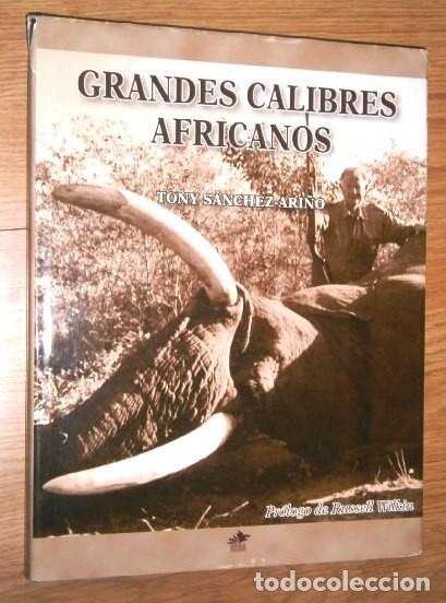 GRANDES CALIBRES AFRICANOS POR TONY SÁNCHEZ ARIÑO DE ED. SOLITARIO EN MADRID 2010 PRIMERA EDICIÓN (Coleccionismo Deportivo - Libros de Deportes - Otros)