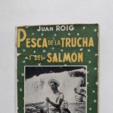 Coleccionismo deportivo: PESCA DE LA TRUCHA Y DEL SALMON. JUAN ROIG. 1947. TDK417. Lote 182849743