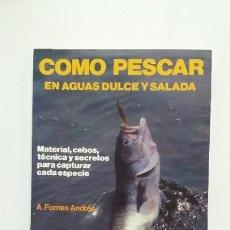Coleccionismo deportivo: COMO PESCAR EN AGUAS DULCE Y SALADA. A. FORNES ANDRÉS. HISPANO EUROPEA. TDK420. Lote 182965207