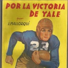 Coleccionismo deportivo: POR LA VICTORIA DE YALE (LA NOVELA DEPORTIVA Nº7) [MALLORQUÍ, J.] AÑO 1943. Lote 183417788