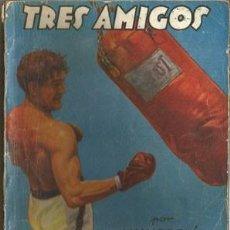 Coleccionismo deportivo: TRES AMIGOS (LA NOVELA DEPORTIVA Nº28) [MALLORQUÍ, J.] AÑO 1940. Lote 183418257