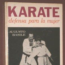 Coleccionismo deportivo: KARATE, DEFENSA PARA LA MUJER POR AUGUSTO BASILE DE ED. MOLINO EN BARCELONA 1971 PRIMERA EDICIÓN. Lote 183484916