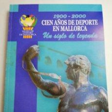 Coleccionismo deportivo: CIEN AÑOS DE DEPORTE EN MALLORCA. 1900 - 2000 UN SIGLO DE LEYENDA (MUSEU DE L'ESPORT DE MALLORCA). Lote 184490191
