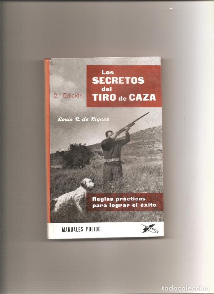 217. LOUIS R. DE RIQUEZ. LOS SECRETOS DEL TIRO DE CAZA. REGLAS PRACTICAS PARA LOGRAR EL EXITO (Coleccionismo Deportivo - Libros de Deportes - Otros)