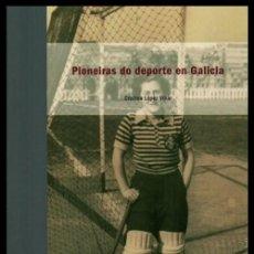 Coleccionismo deportivo: PIONEIRAS DO DEPORTE EN GALICIA. CRISTINA LOPEZ VILLAR. LIBRO NUEVO Y PRECINTADO.. Lote 189290543
