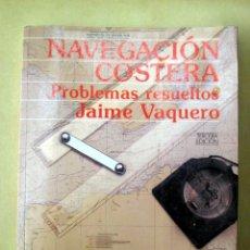Coleccionismo deportivo: NAVEGACIÓN COSTERA. PROBLEMAS RESUELTOS. DE JAIME VAQUERO.. Lote 188634768