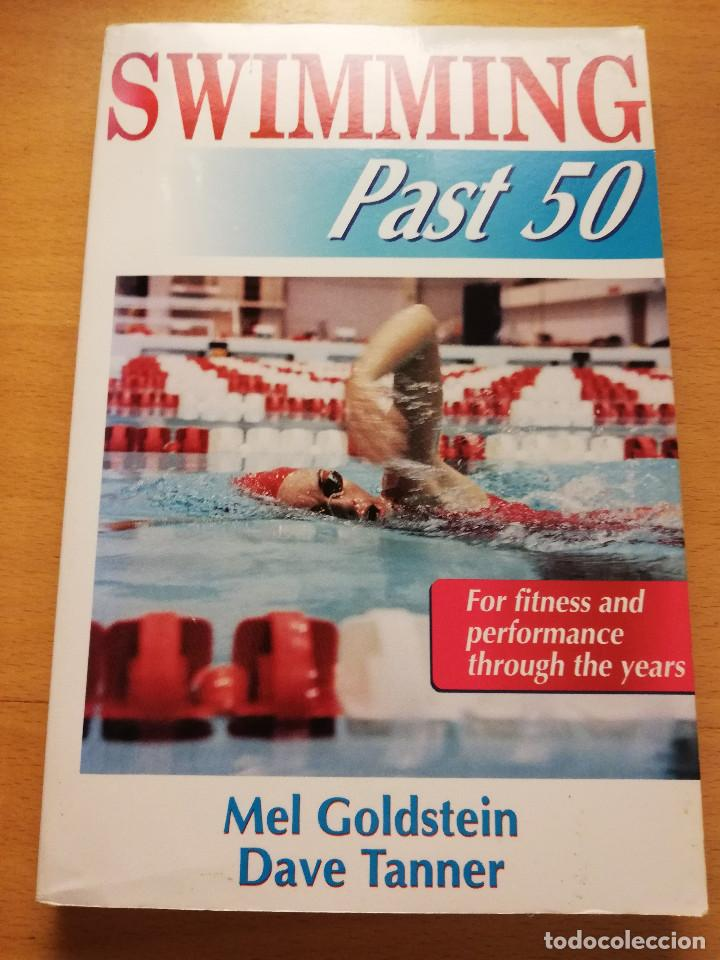 SWIMMING PAST 50. FOR FITNESS AND PERFORMANCE THROUGH THE YEARS (MEL GOLDSTEIN / DAVE TANNER) (Coleccionismo Deportivo - Libros de Deportes - Otros)