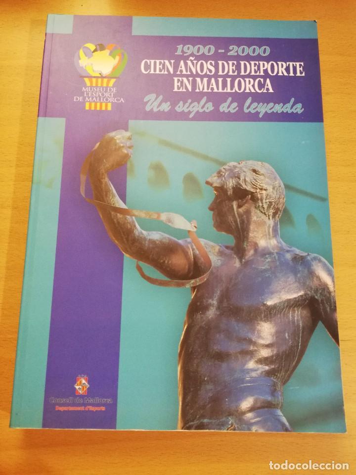 1900 - 2000 CIEN AÑOS DE DEPORTE EN MALLORCA. UN SIGLO DE LEYENDA (CONSELL DE MALLORCA) (Coleccionismo Deportivo - Libros de Deportes - Otros)