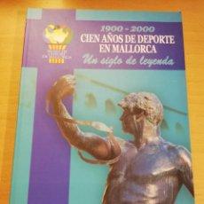 Coleccionismo deportivo: 1900 - 2000 CIEN AÑOS DE DEPORTE EN MALLORCA. UN SIGLO DE LEYENDA (CONSELL DE MALLORCA). Lote 193237740