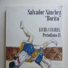 Coleccionismo deportivo: LUCHA CANARIA. PERIODISMO II. SALVADOR SÁNCHEZ. BORITO. Lote 194670515