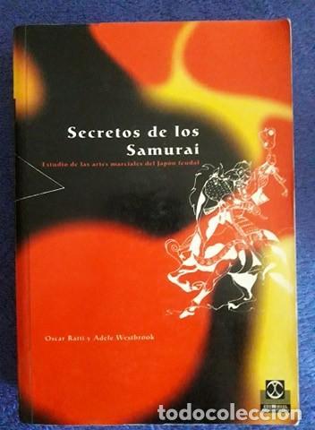 SECRETOS DE LOS SAMURAIS. ESTUDIO DE LAS ARTES MARCIALES DEL JAPÓN FEUDAL / OSCAR RATTI Y ADELE WEST (Coleccionismo Deportivo - Libros de Deportes - Otros)
