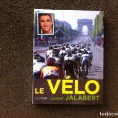 Coleccionismo deportivo: LE VÉLO VU PAR LAURENT JALABERT. ED. HUGO, 2011. CYCLISME.. Lote 194946543