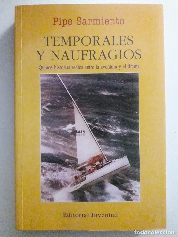 TEMPORALES Y NAUFRAGIOS, QUINCE HISTORIAS REALES ENTRE LA AVENTURA Y EL DRAMA / PIPE SARMIENTO / EDI (Coleccionismo Deportivo - Libros de Deportes - Otros)