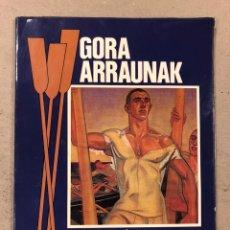 Coleccionismo deportivo: GORA ARRAUNAK, LA HISTORIA DEL REMO VASCO. GORKA REIZABAL. EDITORIAL IPARRAGUIRRE 1987.. Lote 195384926