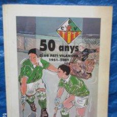 Coleccionismo deportivo: 50 ANYS CLUB PATÍ VILANOVA - 1951 - 2001 - EXCELENTE ESTADO (DIFICIL). Lote 200507736