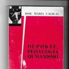 Coleccionismo deportivo: DEPORTE, PEDAGOGIA Y HUMANISMO (JOSÉ M. CAGIGAL). MADRID, 1966. Lote 202968117
