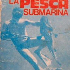 Coleccionismo deportivo: LA PESCA SUBMARINA JOSE ALAVEDRA UTILES NECESARIOS VARIEDADES DE PECES Y TACTICA A EMPLEAR 1973. Lote 203605895