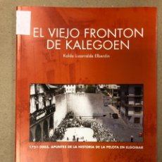 Coleccionismo deportivo: EL VIEJO FRONTÓN DE LA KALEGOEN (1751-2003, APUNTES DE LA HISTORIA DE LA PELOTA EN ELGOIBAR).KOLDO L. Lote 205027308