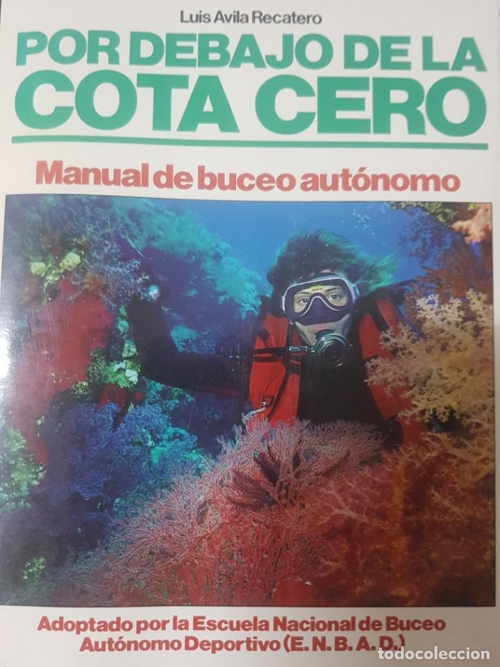 SUBMARINISMO BUCEO - POR DEBAJO DE LA COTA CERO - LUIS AVILA RECATERO - 1991 BARCELONA (Coleccionismo Deportivo - Libros de Deportes - Otros)