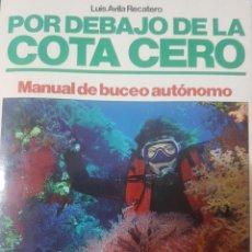 Coleccionismo deportivo: SUBMARINISMO BUCEO - POR DEBAJO DE LA COTA CERO - LUIS AVILA RECATERO - 1991 BARCELONA. Lote 206396188