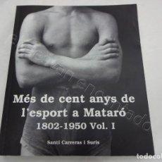 Colecionismo desportivo: MES DE CENT ANYS DE L´ESPORT A MATARÓ. 1802-1950. VOL. 1. SANTI CARRERAS. 420 PÁG. Lote 207263190