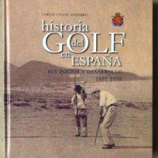 Coleccionismo deportivo: HISTORIA DEL GOLF EN ESPAÑA: SUS INICIOS Y DESARROLLO (1891 - 1959). CARLOS CELLES ANIBARRO. Lote 211892283