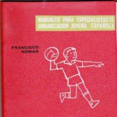 Coleccionismo deportivo: BALONMANO. FRANCISCO HOMAR. MANUALES PARA ESPECIALISTAS DE LA ORGANIZACION JUVENIL ESPAÑOLA.. Lote 213266730