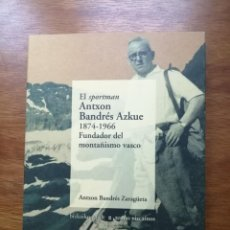 Coleccionismo deportivo: EL SPORTMAN ANTXON BRANDÉS AZKUE 1874-1966 FUNDADOR DEL MONTAÑISMO VASCO TEMAS VIZCAÍNOS 390-391. Lote 215385460
