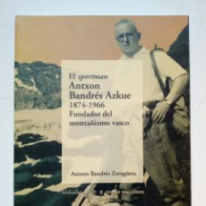 Coleccionismo deportivo: EL SPORTMAN ANTXON BANDRES AZKUE (1874-1966), FUNDADOR DEL MONTAÑISMO VASCO. Lote 218174025
