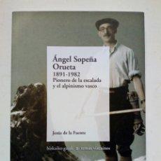 Coleccionismo deportivo: ANGEL SOPEÑA ORUETA (1891-1982) PIONERO DE LA ESCALADA Y EL ALPINISMO VASCO. Lote 218174100