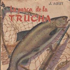 Coleccionismo deportivo: LA PESCA DE LA TRUCHA DE J. AGUT 1965, RARO. Lote 220541366