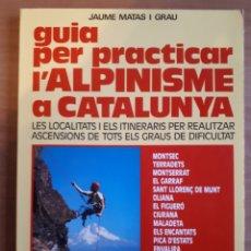 Coleccionismo deportivo: GUIA PER PRACTICAR L'ALPINISME A CATALUNYA. JAUME MATAS I GRAU. Lote 221587352